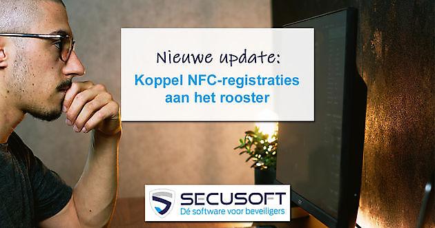 Uitbreiding: NFC-registraties koppelen aan het rooster - Secusoft, dé software voor beveiligers